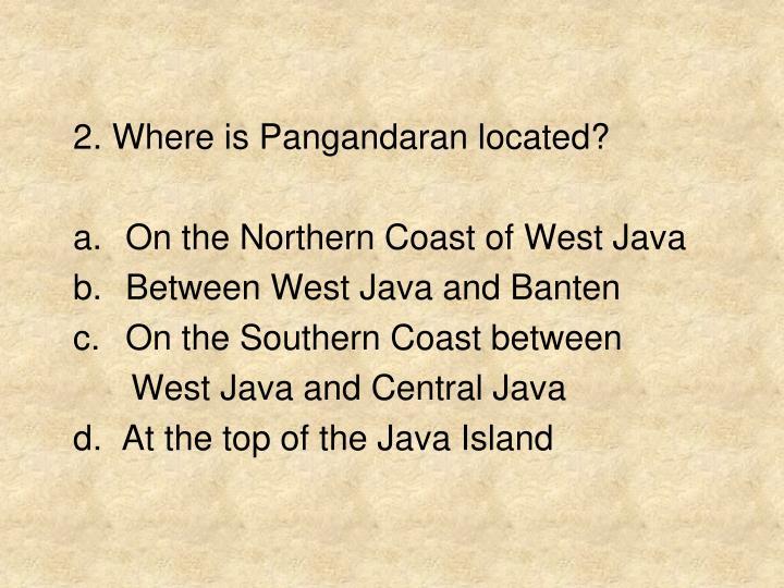 2. Where is Pangandaran located?