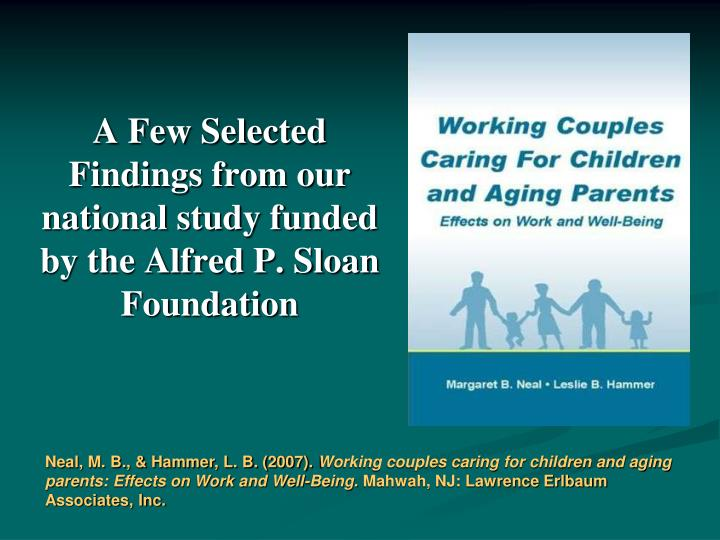 A Few Selected Findings from our national study funded by the Alfred P. Sloan Foundation