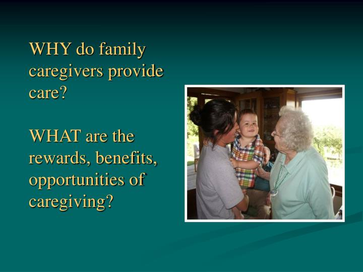 WHY do family caregivers provide care?