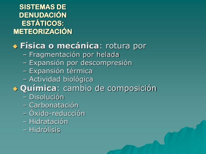 SISTEMAS DE DENUDACIÓN ESTÁTICOS: METEORIZACIÓN