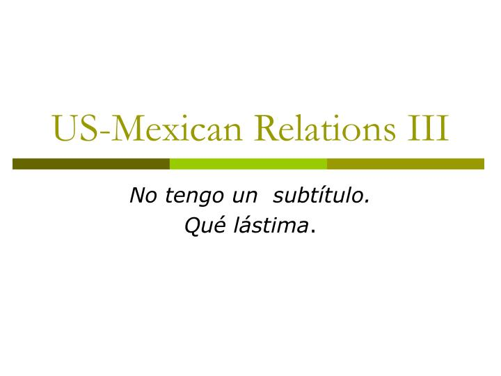 Us mexican relations iii