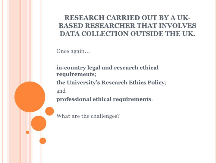 RESEARCH CARRIED OUT BY A UK-BASED RESEARCHER THAT INVOLVES DATA COLLECTION OUTSIDE THE UK.