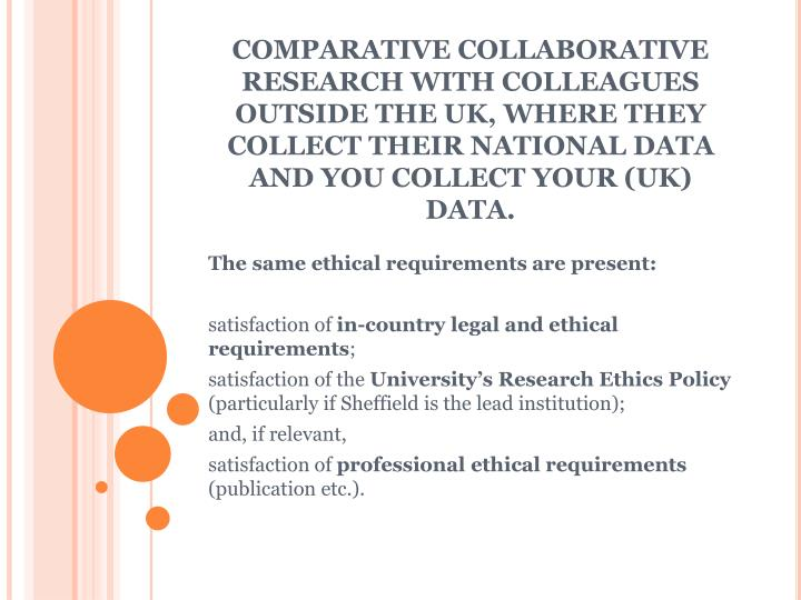 COMPARATIVE COLLABORATIVE RESEARCH WITH COLLEAGUES OUTSIDE THE UK, WHERE THEY COLLECT THEIR NATIONAL DATA AND YOU COLLECT YOUR (UK) DATA.