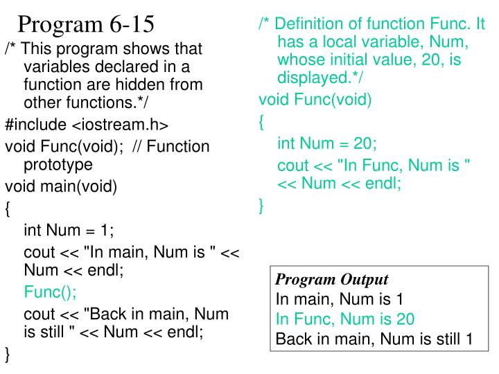 /* This program shows that variables declared in a function are hidden from other functions.*/