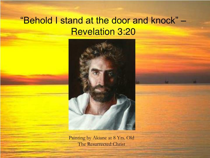 """Behold I stand at the door and knock"" – Revelation 3:20"