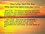 the father sent the son who sent the spirit from the father