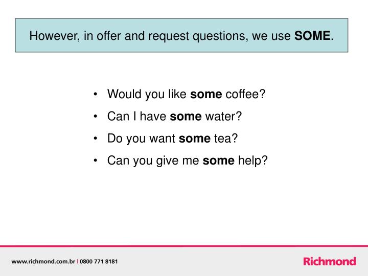 However, in offer and request questions, we use