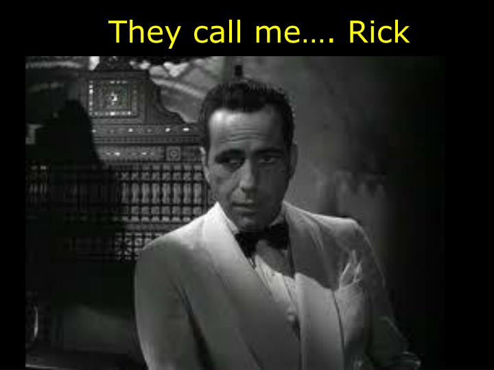 They call me…. Rick