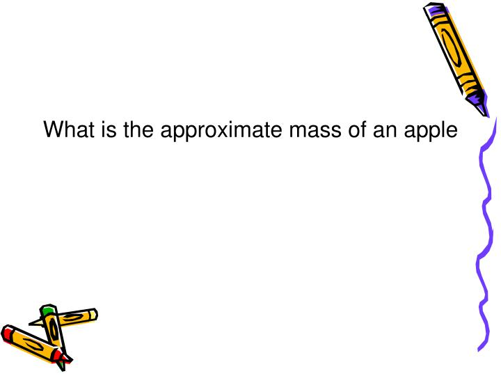 What is the approximate mass of an apple