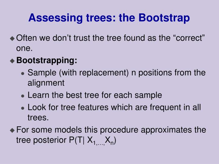 Assessing trees: the Bootstrap