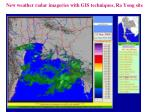 new weather radar imageries with gis techniques ra yong site