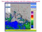 new weather radar imageries with gis techniques ra yong site6
