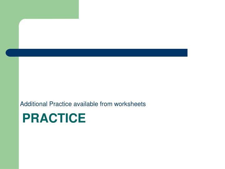Additional Practice available from worksheets