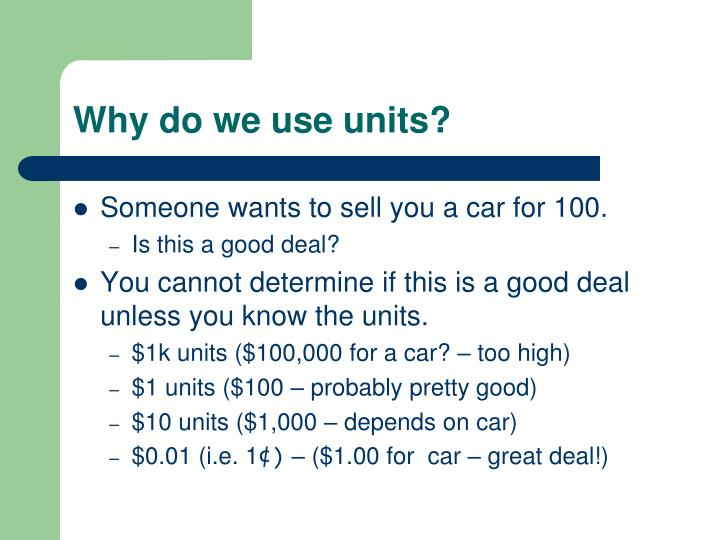 Why do we use units?