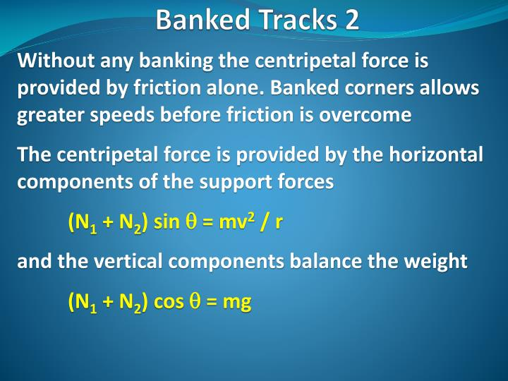 Without any banking the centripetal force is provided by friction alone. Banked corners allows greater speeds before friction is overcome