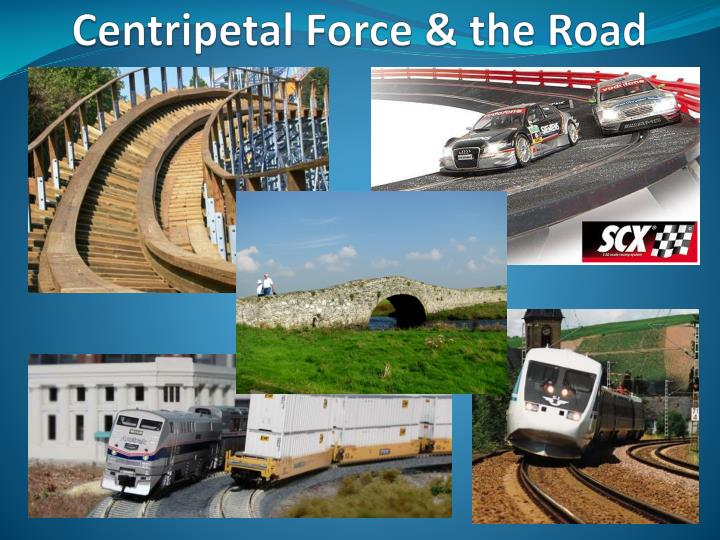 Centripetal force the road