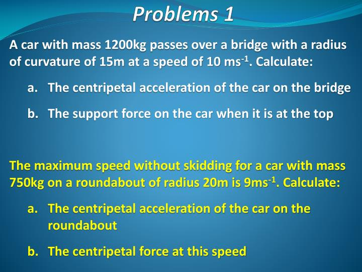 A car with mass 1200kg passes over a bridge with a radius of curvature of 15m at a speed of 10