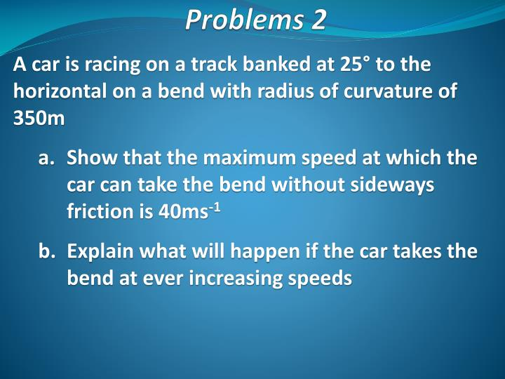 A car is racing on a track banked at 25