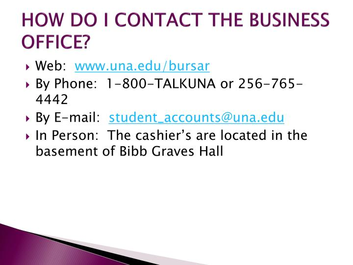 HOW DO I CONTACT THE BUSINESS OFFICE?