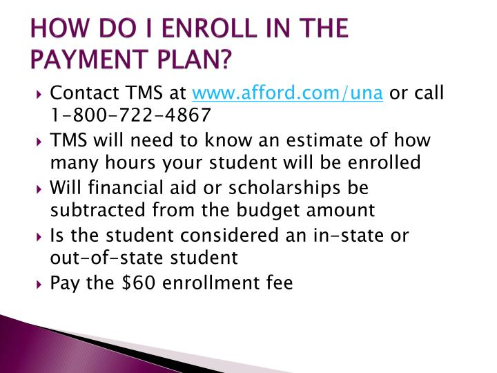 HOW DO I ENROLL IN THE PAYMENT PLAN?