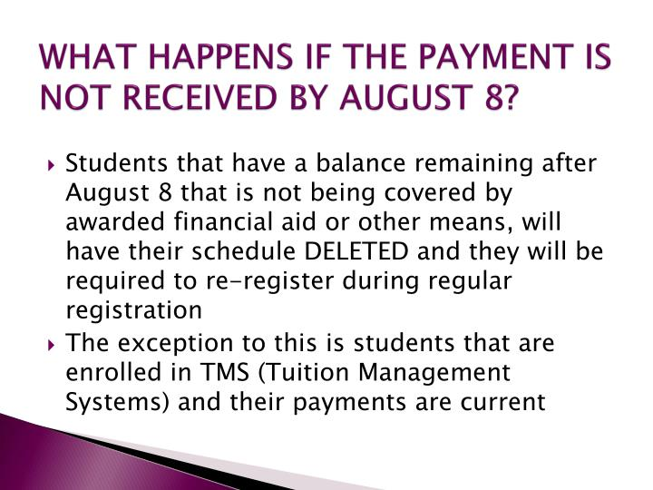 WHAT HAPPENS IF THE PAYMENT IS NOT RECEIVED BY AUGUST 8?