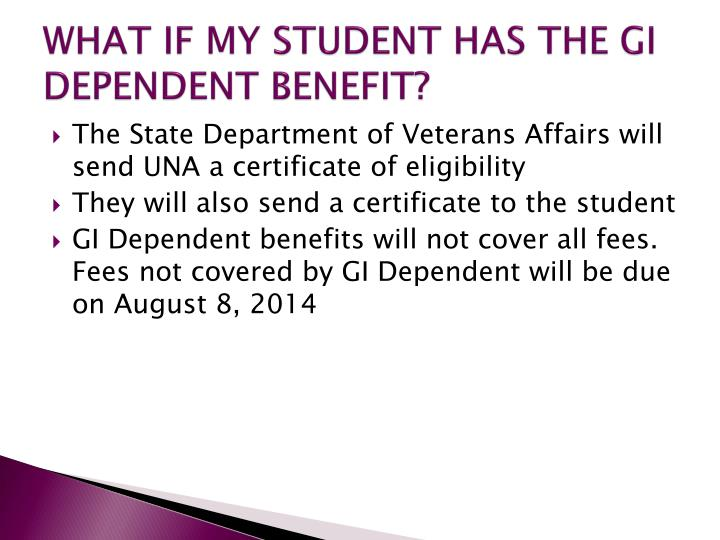WHAT IF MY STUDENT HAS THE GI DEPENDENT BENEFIT?