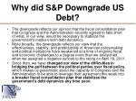 why did s p downgrade us debt