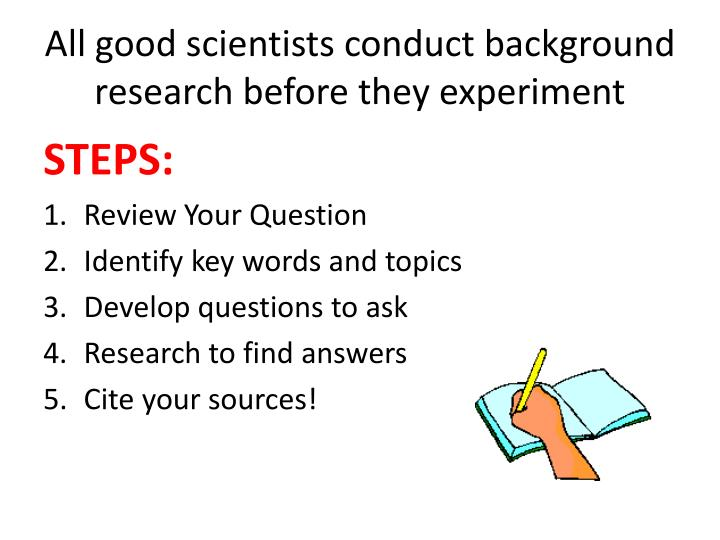 All good scientists conduct background research before they experiment
