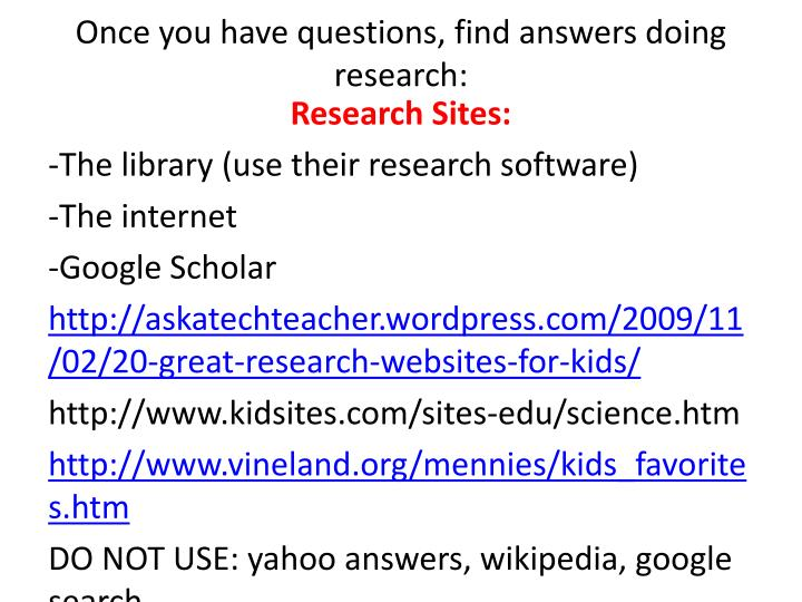 Once you have questions, find answers doing research: