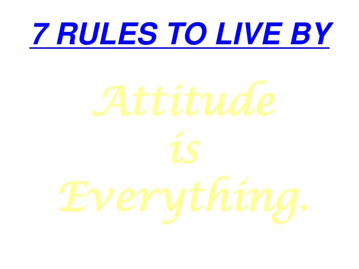 7 RULES TO LIVE BY