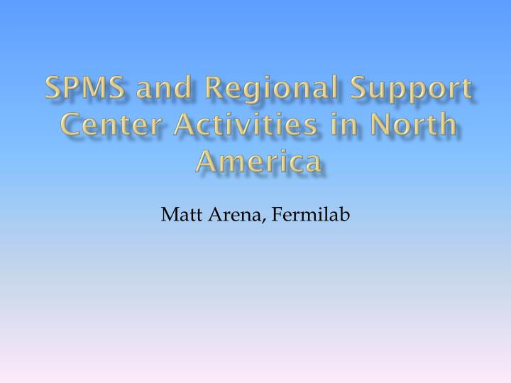 SPMS and Regional Support Center Activities in North America