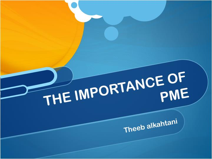 THE IMPORTANCE OF PME