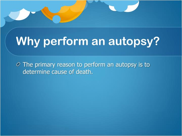 Why perform an autopsy?