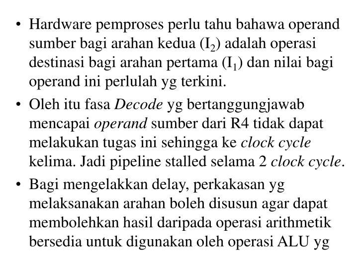 Hardware pemproses perlu tahu bahawa operand sumber bagi arahan kedua (I
