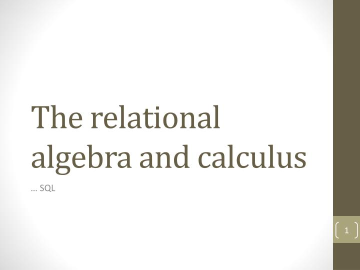 The relational algebra and calculus