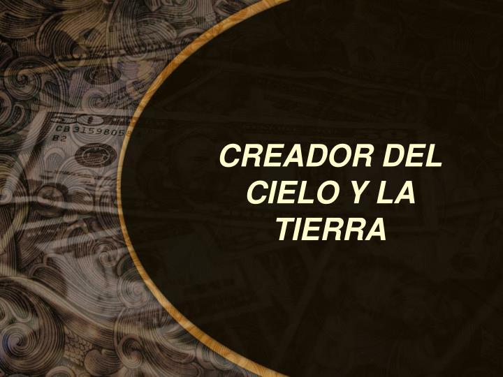 CREADOR DEL CIELO Y LA TIERRA