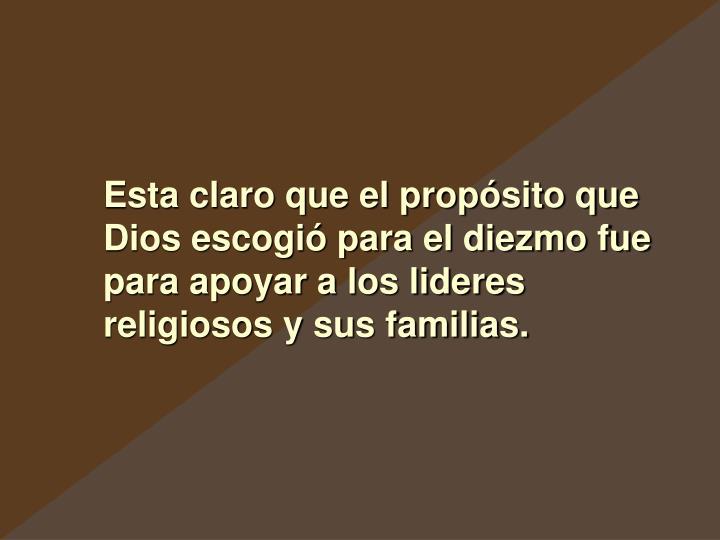 Esta claro que el propósito que Dios escogió para el diezmo fue para apoyar a los lideres religiosos y sus familias.
