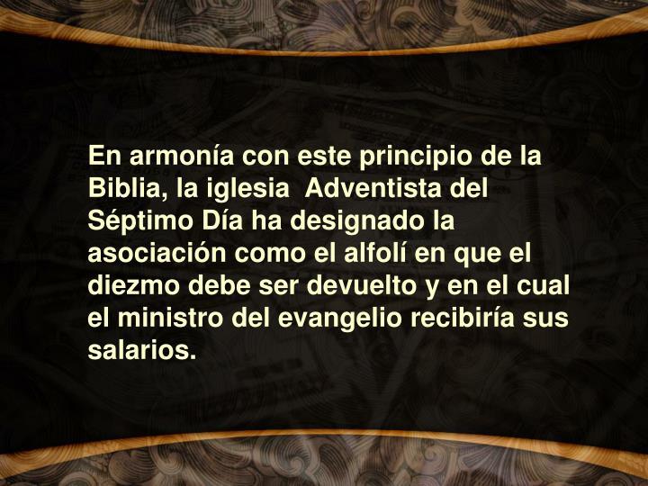 En armonía con este principio de la Biblia, la iglesia  Adventista del Séptimo Día ha designado la asociación como el alfolí en que el diezmo debe ser devuelto y en el cual el ministro del evangelio recibiría sus salarios.