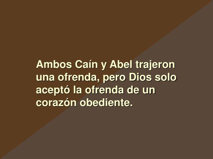 Ambos Caín y Abel trajeron una ofrenda, pero Dios solo aceptó la ofrenda de un corazón obediente.