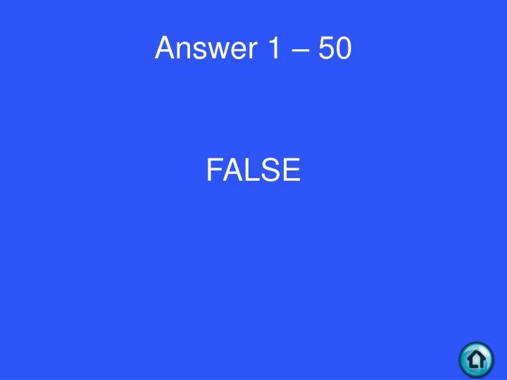 Answer 1 – 50