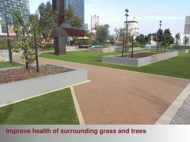 Improve health of surrounding grass and trees