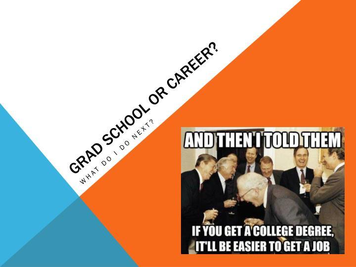 Grad school or career?