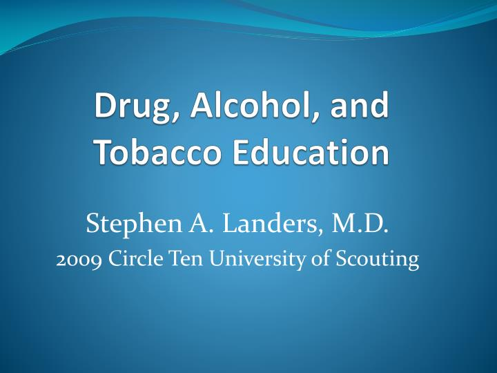 Drug alcohol and tobacco education