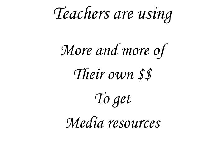 Teachers are using