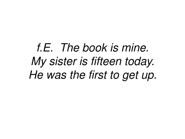 f.E.  The book is mine.