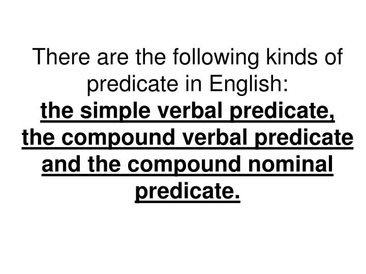 There are the following kinds of predicate in English: