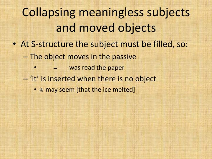 Collapsing meaningless subjects and moved objects