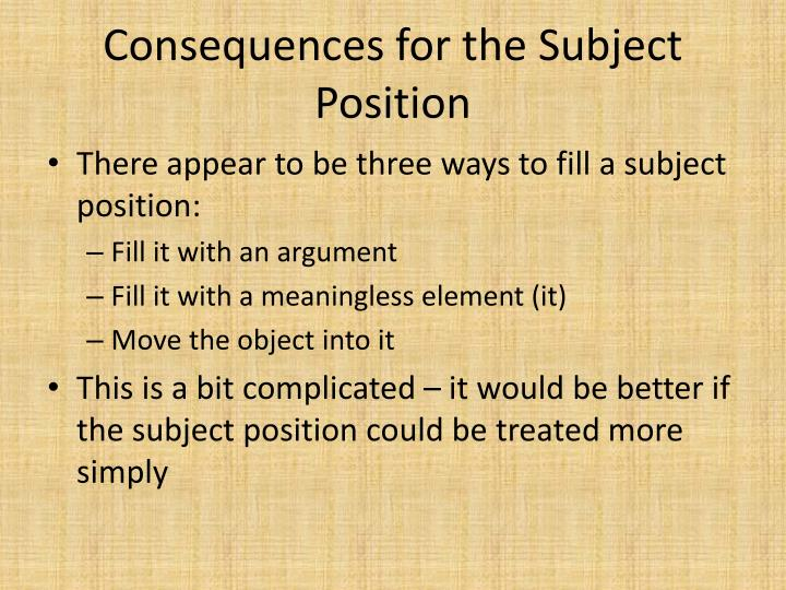 Consequences for the Subject Position