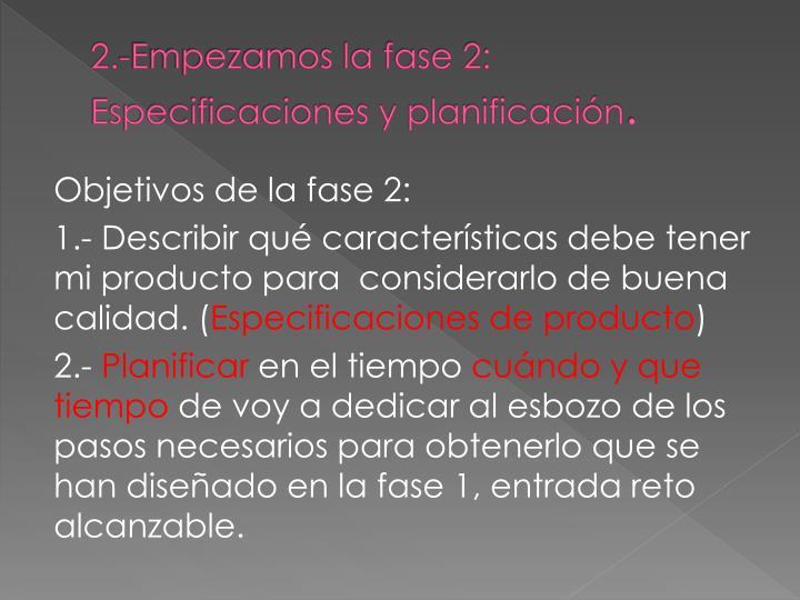 2.-Empezamos la fase 2: Especificaciones y planificación