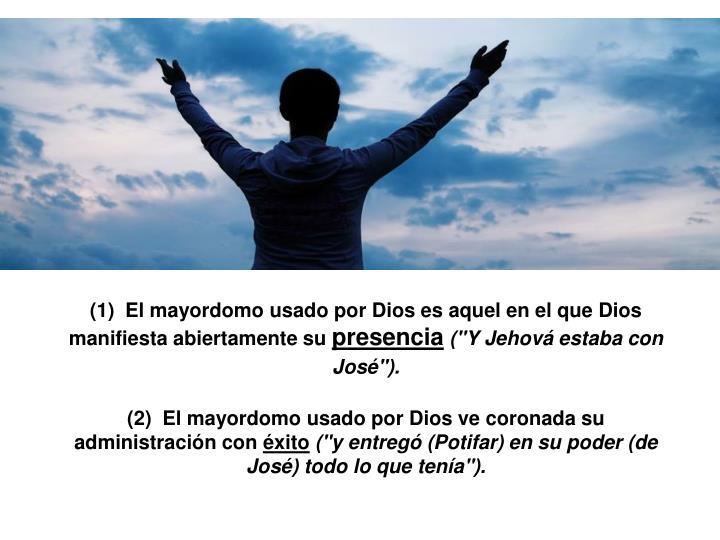 (1)  El mayordomo usado por Dios es aquel en el que Dios manifiesta abiertamente su